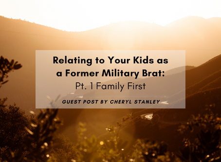 Relating to Your Kids as a Former Military Brat: Pt. 1 Family First
