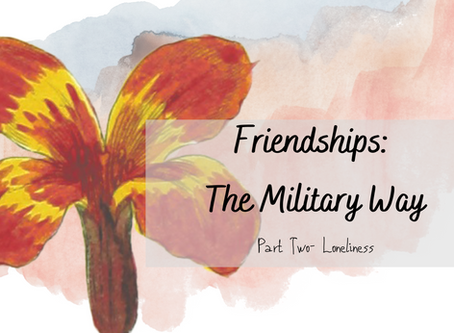 Friendships as a Military Brat Pt. 2: Loneliness My Old Friend
