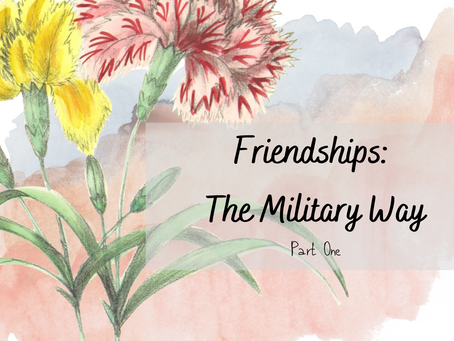 Friendships as a Military Brat- Pt. 1