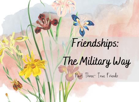Friendships as a Military Brat Pt 3: True Friends