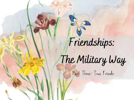 Friendships as a Military Brat Pt 3: True Friends