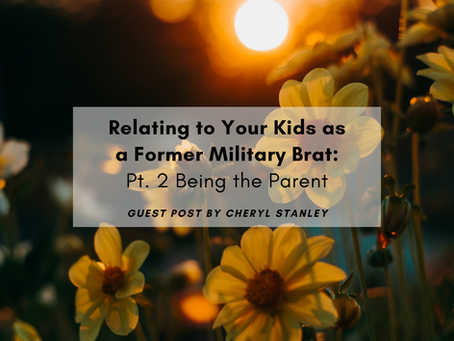 Relating to Your Kids as a Former Military Brat: Pt. 2 Being the Parent