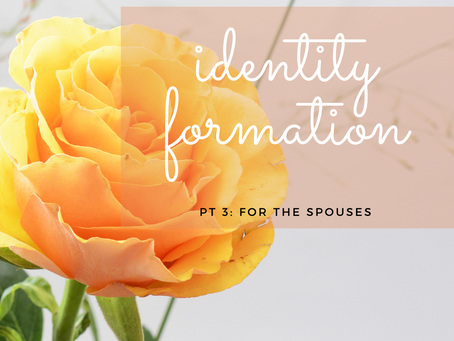 Identity Formation Pt 3: For the Spouses