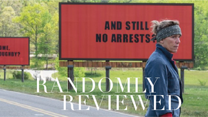 "Randomly Reviewed - ""Three Billboards Outside Ebbing, Missouri"""