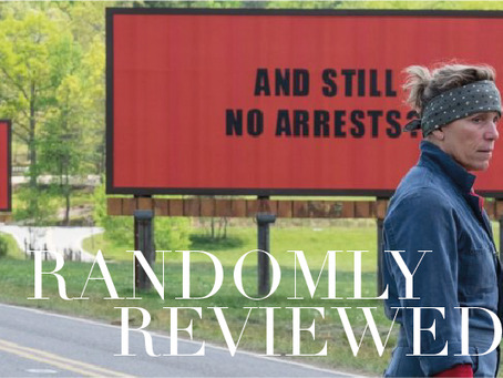 "Randomly Reviewed - ""Three Billboards Outside Ebbing, Missouri"""