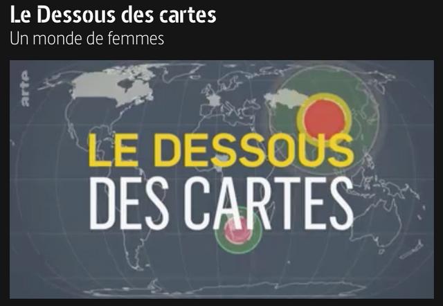 Reportage / Les Desssous des Cartes, Un monde de femmes / Arte