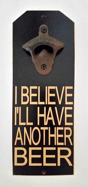 "10 1/2"" x 4"" BOTTLE OPENER BELIEVE/BEER"