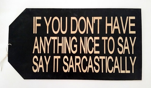 "16"" x 8 1/2"" LARGE TAG SIGN SARCASTIC"
