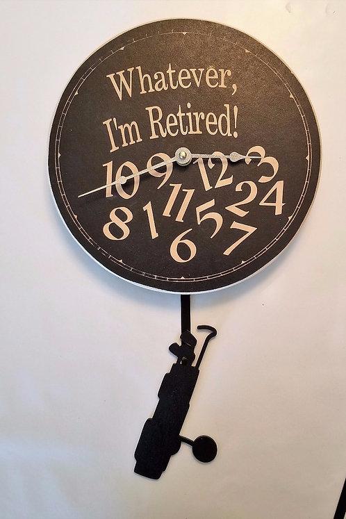 WHATEVER, I'M RETIRED!