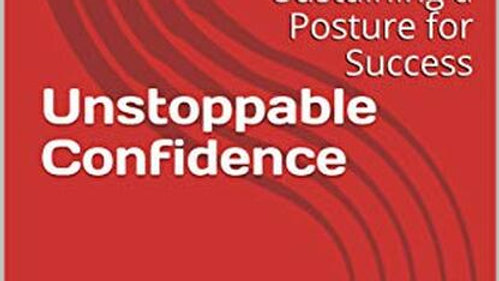 Unstoppable Confidence: Sustaining a Posture for Success