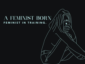 Feminist in Training: A Feminist Born