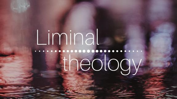 Liminal Theology