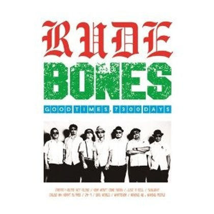 rude bones good times 7300 days