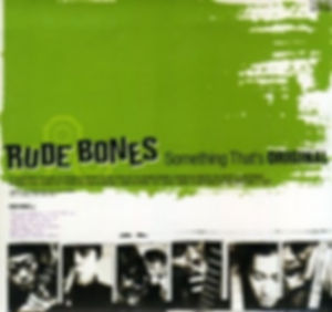 rude bones something that's original