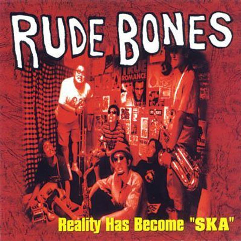 "rude bones reality has become ""ska"""