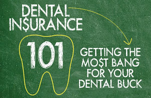 Denta Insurance 101: Getting the most bang for your dental buck, links to dental insurance help and hints for dental providers