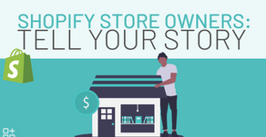 Shopify Merchants: Tell Us Your Story
