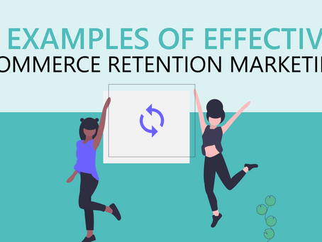 6 Examples of Effective Ecommerce Retention Marketing