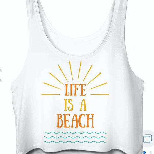 "Sexy ""Life Is A Beach"" ~ Crop Top"