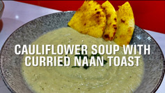 CAULIFLOWER SOUP WITH CURRIED NAAN TOAST