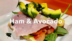 HAM & AVOCADO (on muffin or toast)