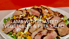 LAMB WITH ROAST VEGETABLES & FETA SALAD