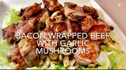 BACON WRAPPED BEEF WITH GARLIC MUSHROOMS