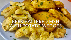 BEER BATTERED FISH WITH POTATO WEDGES