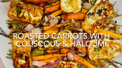 ROASTED CARROTS WITH COUSCOUS & HALOUMI