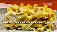 CHEESY CHICKEN ALFREDO PASTA BAKE