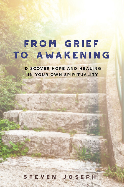 From Grief to Awakening - Discover Hope and Healing in Your Own Spirituality
