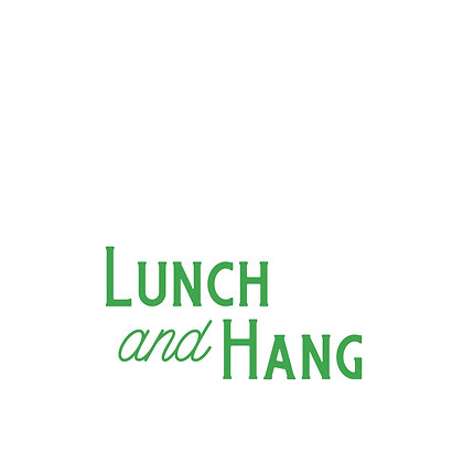 Lunch and Hang