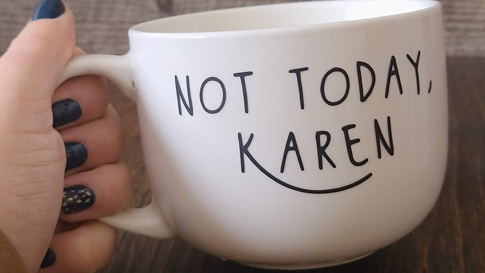 Not Today, Karen-Coffee Mug