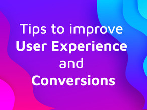 10 Tips to improve User Experience and Conversions