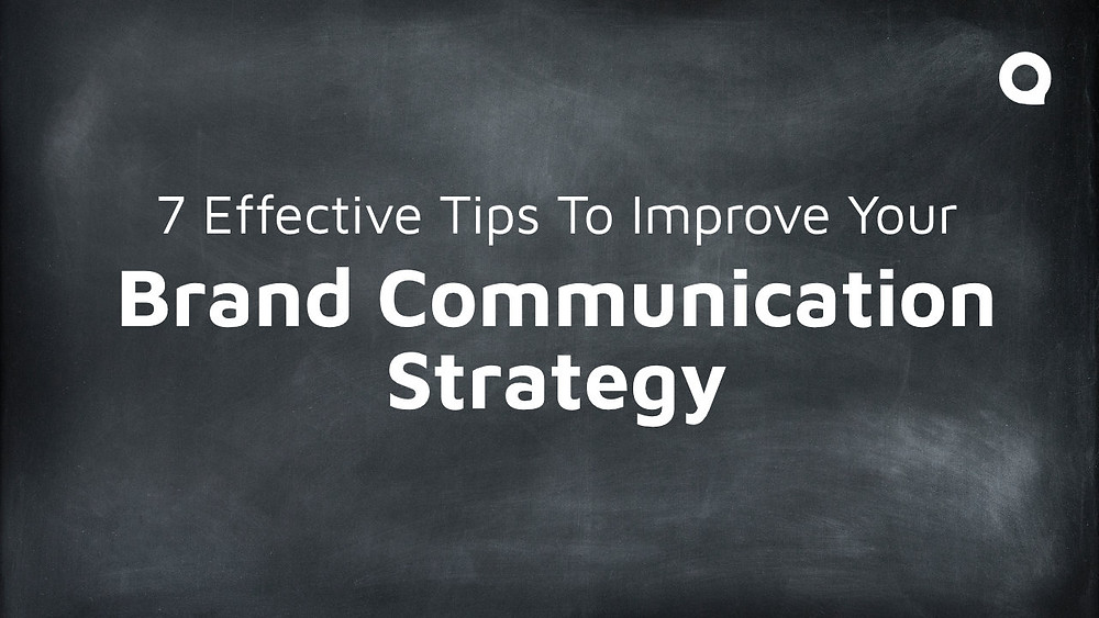 7 Effective Tips To Improve Your Brand Communication Strategy