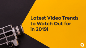 Latest Video Trends in 2019!