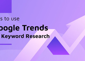 Tips to use Google Trends for keyword research