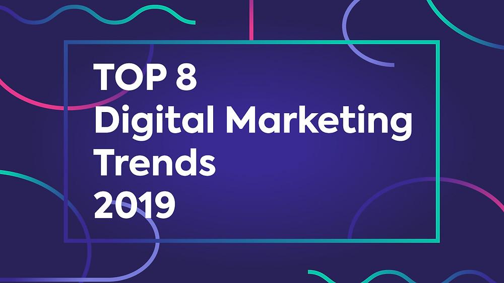 Top 8 Digital Marketing Trends 2019
