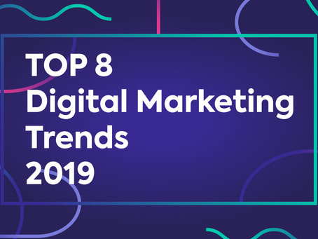 Top 8 Digital Marketing Trends to Watch Out for in 2019