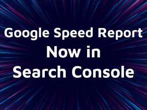 The New Speed Report in Google Search Console is Now Public!