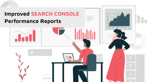 Improved Search Console Performance Reports