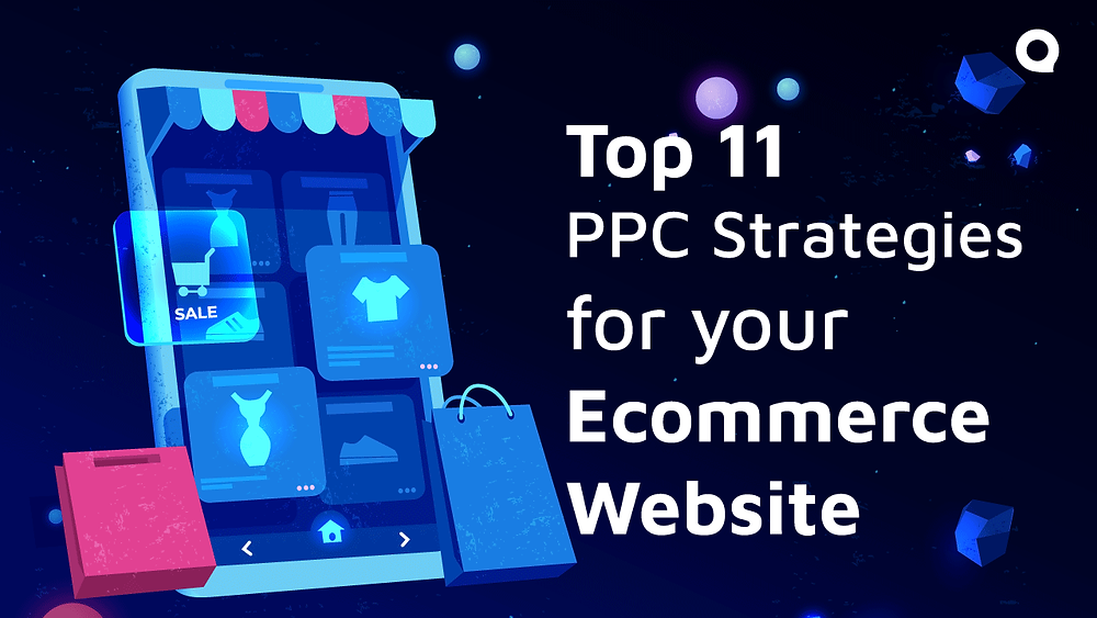Top 11 PPC strategies for your Ecommerce Website