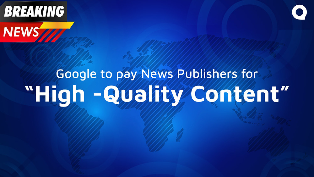 Google to pay publishers for High Quality Content