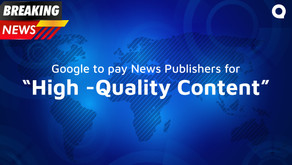 "Google to pay news publishers for ""High -Quality Content""!"