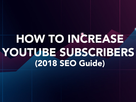 How to Increase Subscribers on YouTube | 2018