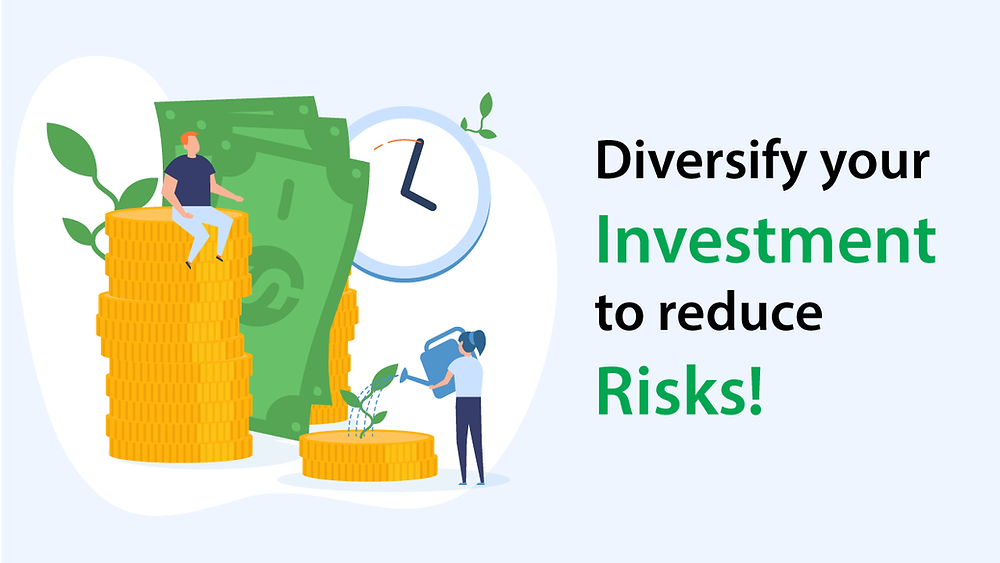 Diversify your investment to reduce risks