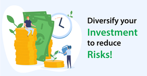 Diversify your investment to reduce risks!