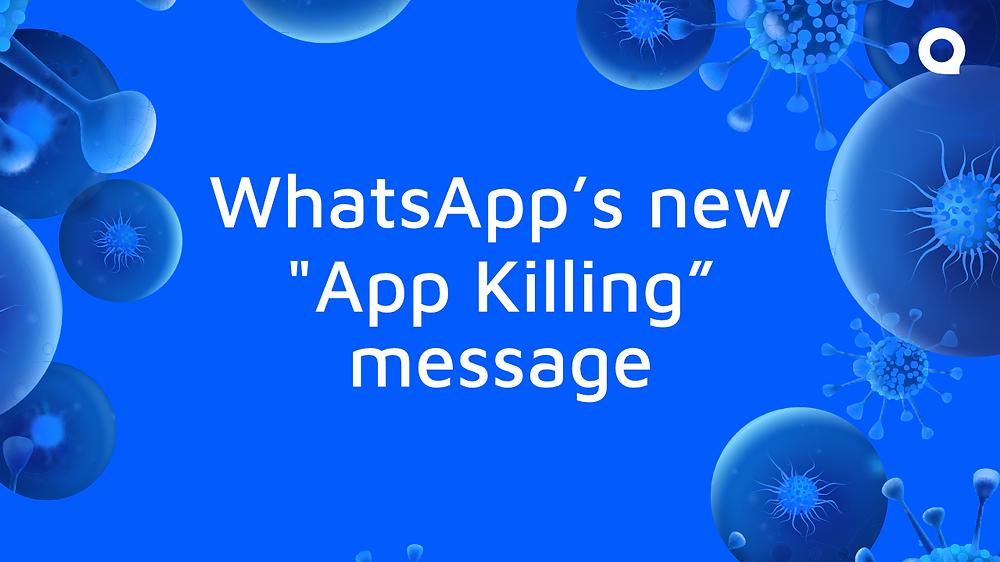 "WhatsApp's new ""App Killing"" message"