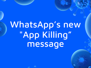 """Here's what you need to know about WhatsApp's new """"App Killing"""" message"""