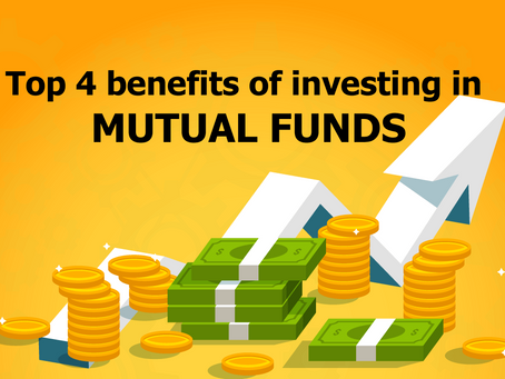 Top 4 benefits of investing in Mutual Funds